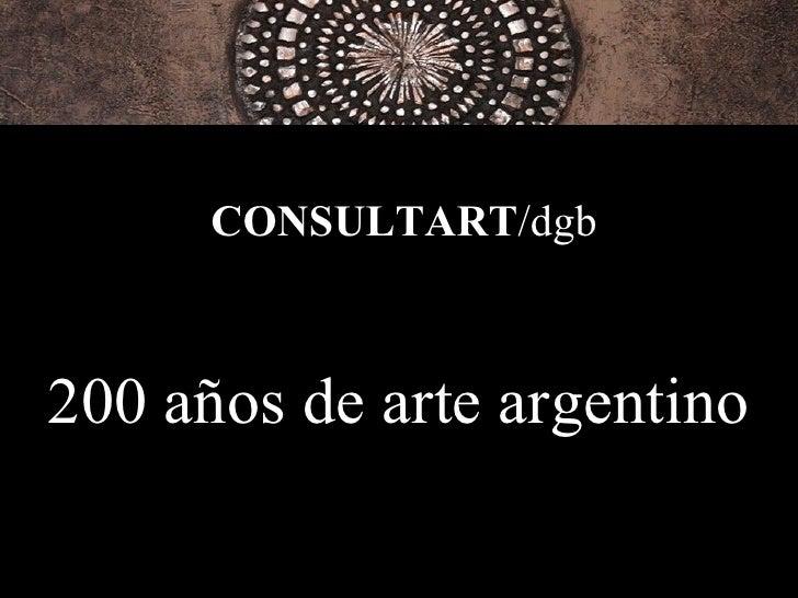 200 años de arte argentino CONSULTART /dgb