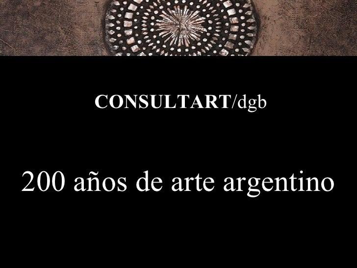 CONSULTART/dgb200 años de arte argentino