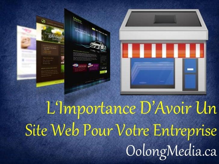 L'Importance D'Avoir UnSite Web Pour Votre Entreprise               OolongMedia.ca