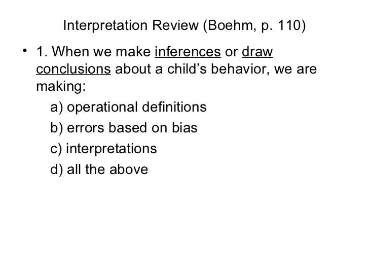 Interpretation Review (Boehm, p. 110) <ul><li>1. When we make  inferences  or  draw   conclusions  about a child's behavio...