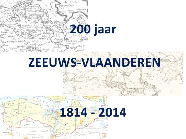 200 jaar ZEEUWS-VLAANDEREN 1814 - 2014