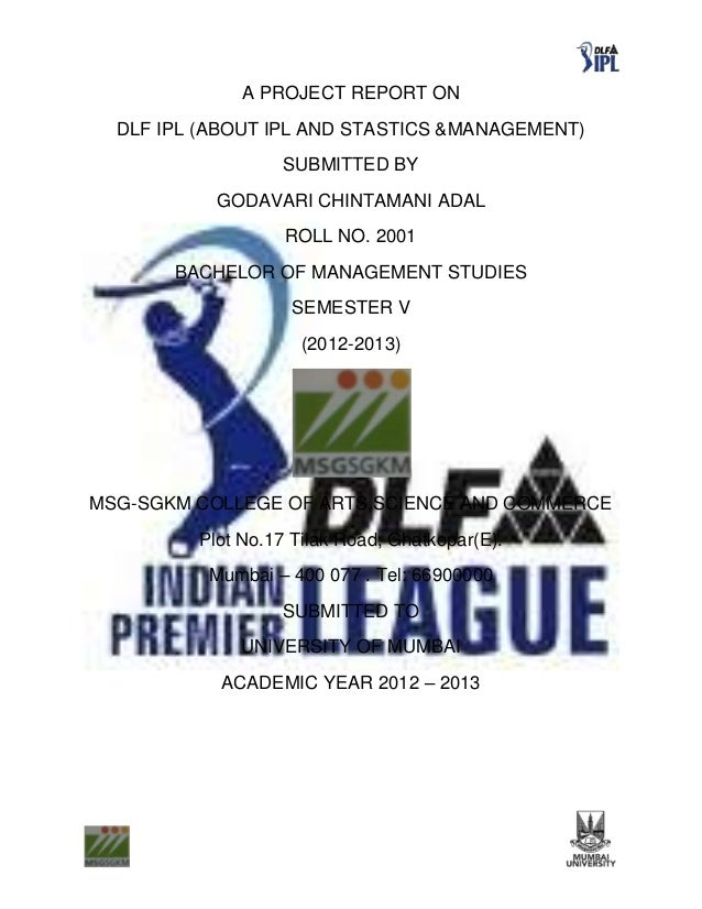 A PROJECT REPORT ON  DLF IPL (ABOUT IPL AND STASTICS &MANAGEMENT)                  SUBMITTED BY           GODAVARI CHINTAM...