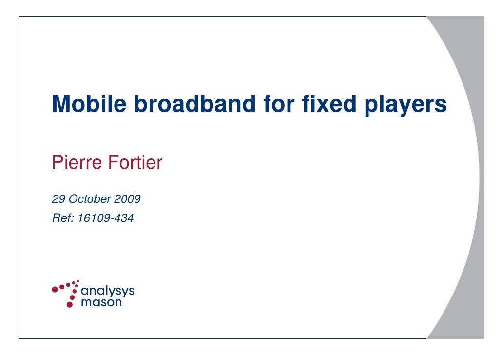 Mobile broadband for fixed players  Pierre Fortier 29 October 2009 Ref: 16109-434