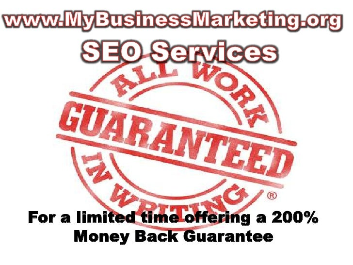 www.MyBusinessMarketing.org<br />SEO Services<br />For a limited time offering a 200% Money Back Guarantee<br />