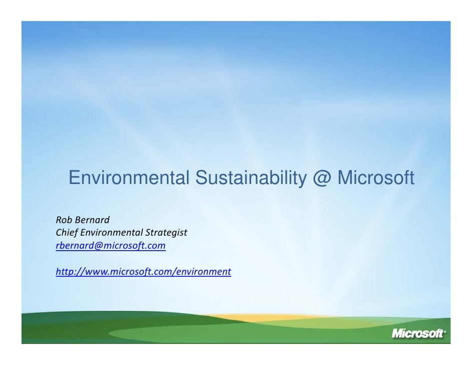 Environmental Sustainability @ Microsoft  Rob Bernard Chief Environmental Strategist rbernard@microsoft.com  http://www.mi...