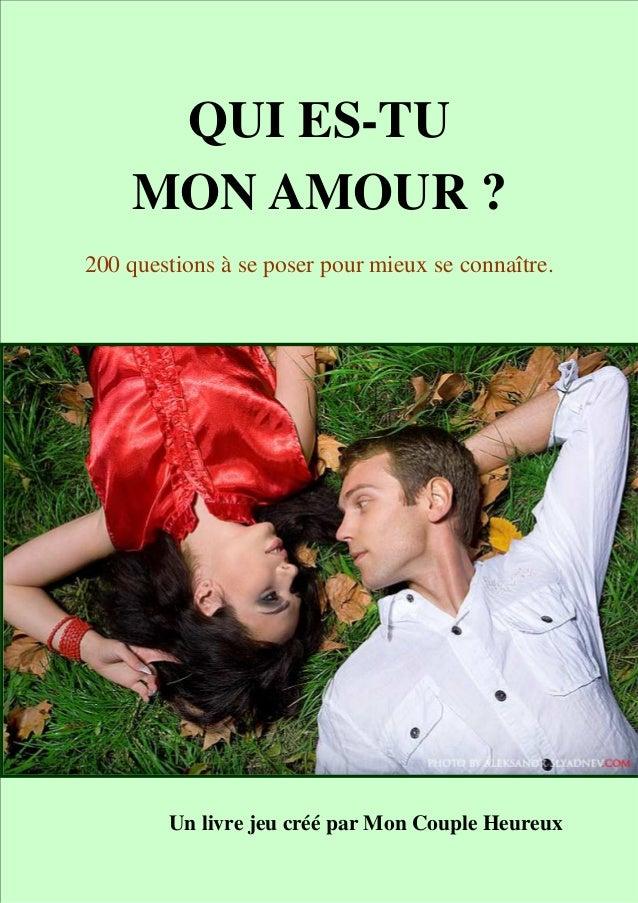 http://www.mon-couple-heureux.com 1 QUI ES-TU MON AMOUR ? 200 questions à se poser pour mieux se connaître. Un livre jeu c...