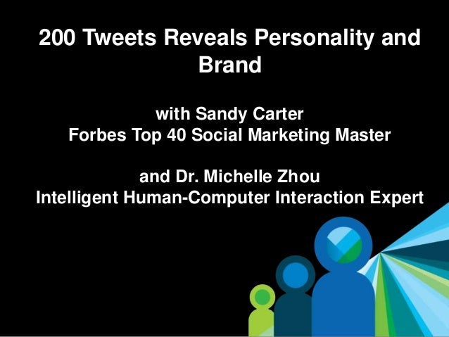 1 200 Tweets Reveals Personality and Brand with Sandy Carter Forbes Top 40 Social Marketing Master and Dr. Michelle Zhou I...