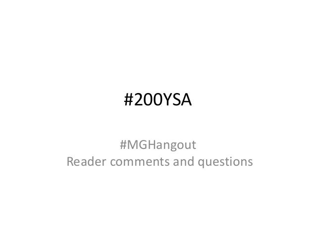 #200YSA#MGHangoutReader comments and questions
