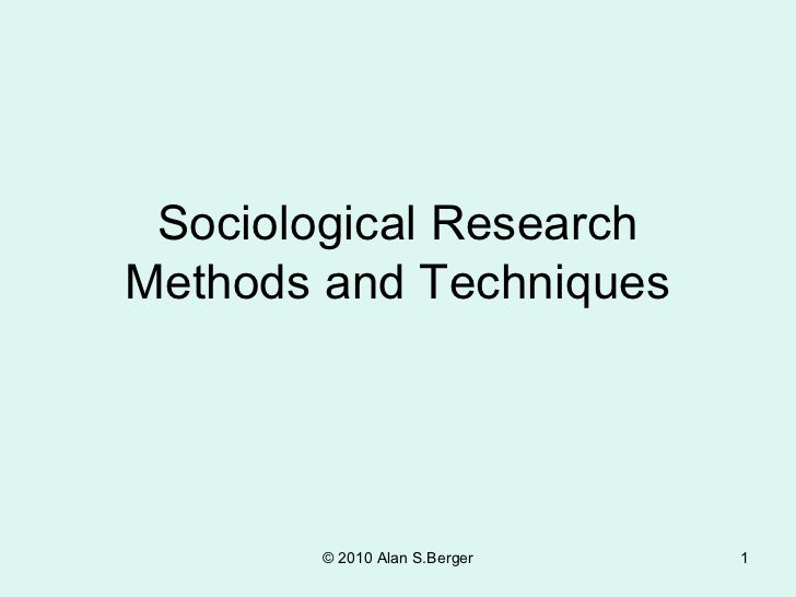 Sociological ResearchMethods and Techniques       © 2010 Alan S.Berger   1