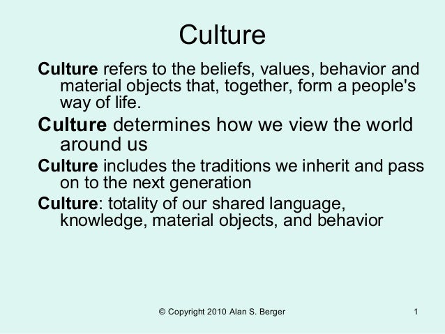 Culture Culture refers to the beliefs, values, behavior and material objects that, together, form a people's way of life. ...