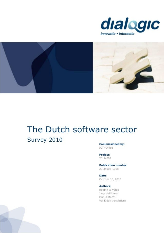 The Dutch software sectorSurvey 2010Commissioned by:ICT~OfficeProject:2010.002Publication number:2010.002-1018Date:October...