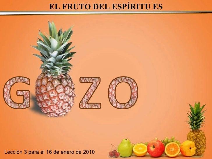 EL FRUTO DEL ESPÍRITU ES Lección 3 para el 16 de enero de 2010