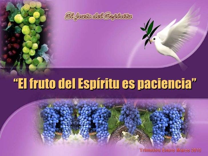 """"""" El fruto del Espíritu es paciencia"""""""