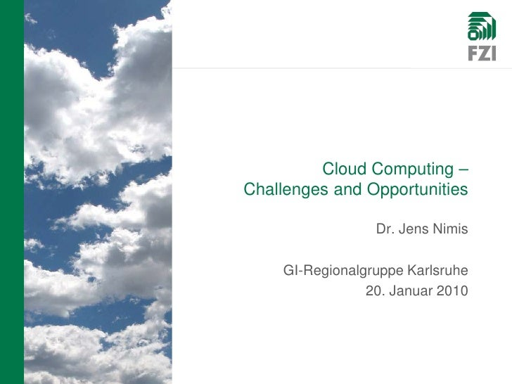 Cloud Computing – Challenges and Opportunities                   Dr. Jens Nimis      GI-Regionalgruppe Karlsruhe          ...