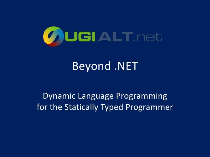 Beyond .NET    Dynamic Language Programming for the Statically Typed Programmer
