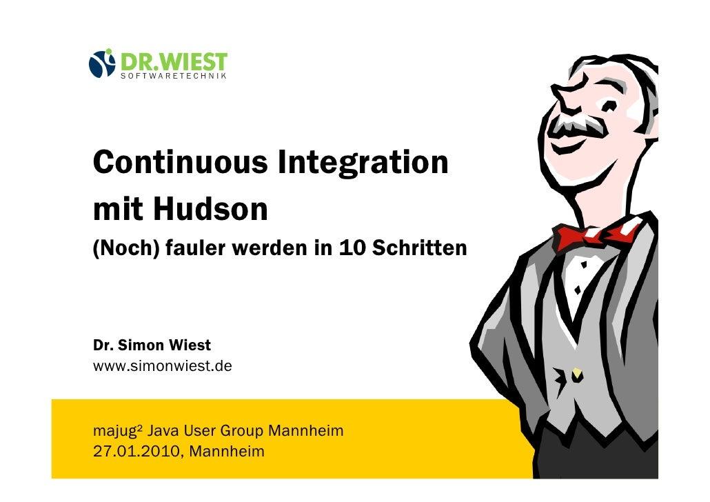 Continuous Integration mit Hudson (Noch) fauler werden in 10 Schritten    Dr. Simon Wiest www.simonwiest.de   majug² Java ...