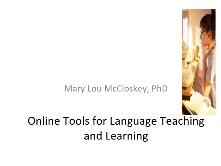 Online Tools for Language Teaching and Learning Mary Lou McCloskey, PhD
