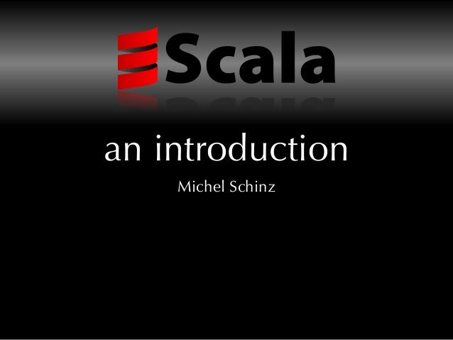 Introduction à Scala - Michel Schinz - January 2010