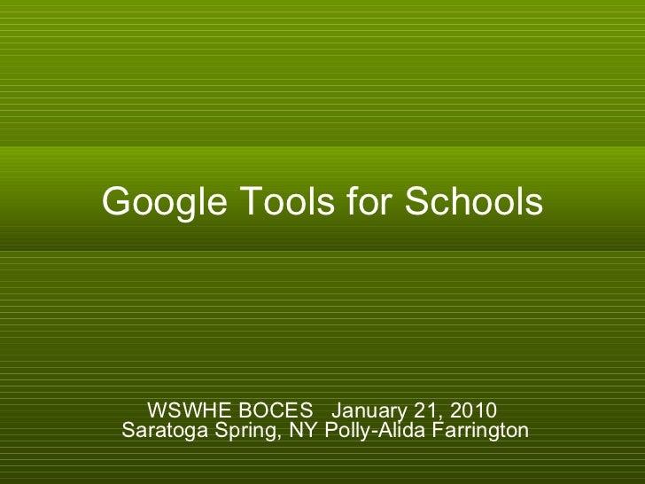 Google Tools for Schools WSWHE BOCES  January 21, 2010  Saratoga Spring, NY Polly-Alida Farrington
