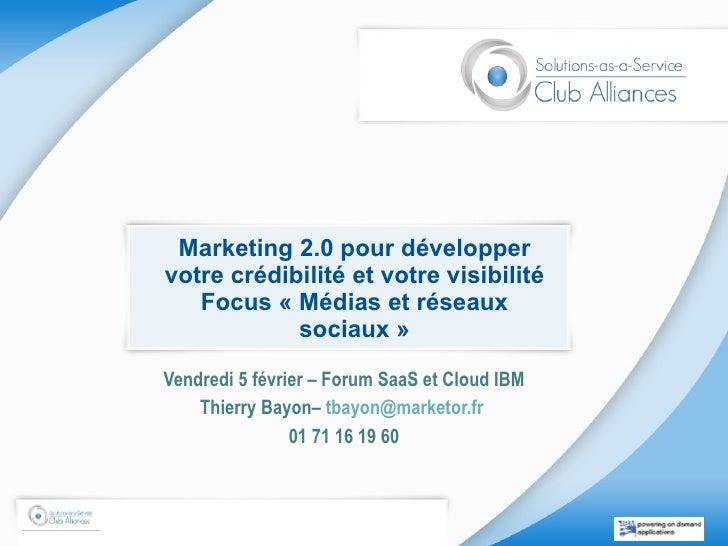 Marketing 2.0 pour développer votre crédibilité et votre visibilité Focus «Médias et réseaux sociaux» Vendredi 5 février...