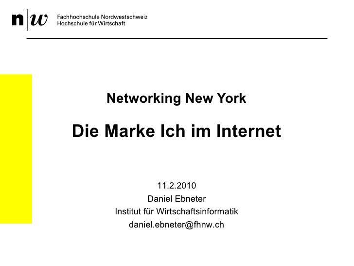 Networking New York Die Marke Ich im Internet 11.2.2010 Daniel Ebneter Institut für Wirtschaftsinformatik [email_address]