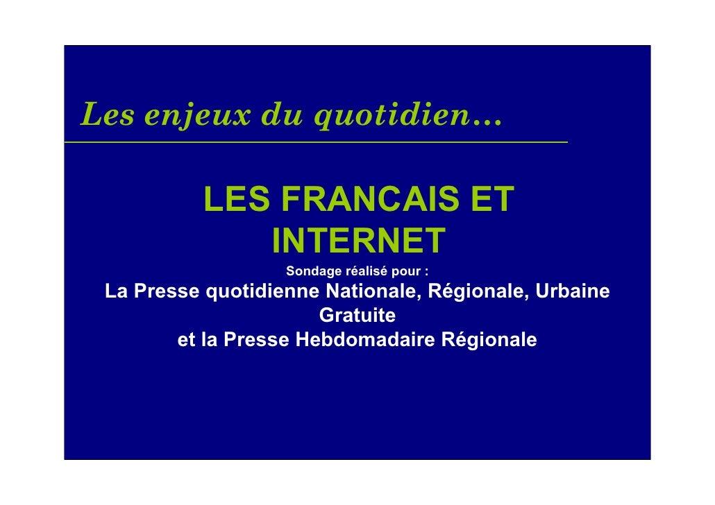 Les enjeux du quotidien…            LES FRANCAIS ET              INTERNET                    Sondage réalisé pour :  La Pr...