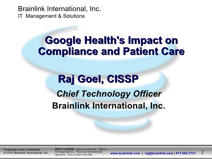 <ul><ul><li>Chief Technology Officer </li></ul></ul><ul><ul><li>Brainlink International, Inc. </li></ul></ul>Google Health...