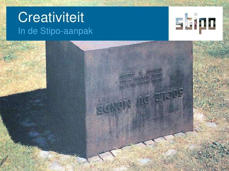 Creativiteit<br />In de Stipo-aanpak<br />