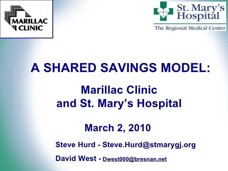 A SHARED SAVINGS MODEL: Marillac Clinic  and St. Mary's Hospital  March 2, 2010 Steve Hurd -  [email_address]   David West...