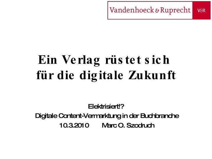 Ein Verlag rüstet sich  für die digitale Zukunft Elektrisiert!?  Digitale Content-Vermarktung in der Buchbranche 10.3.2010...