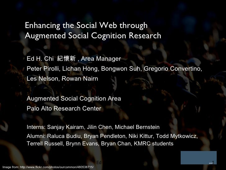 Enhancing the Social Web through  Augmented Social Cognition Research Ed H. Chi  紀懷新 , Area Manager Peter Pirolli, Lichan ...