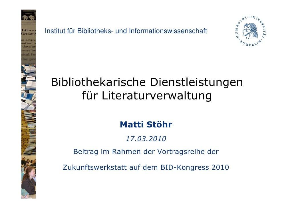 Bibliothekarische Dienstleistungen für Literaturverwaltung (Vortragsfolien BID-Kongress 2010)