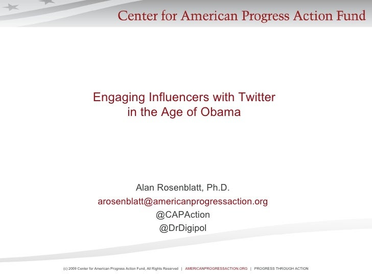 Engaging Influencers with Twitter  in the Age of Obama  Alan Rosenblatt, Ph.D. [email_address] @CAPAction @DrDigipol