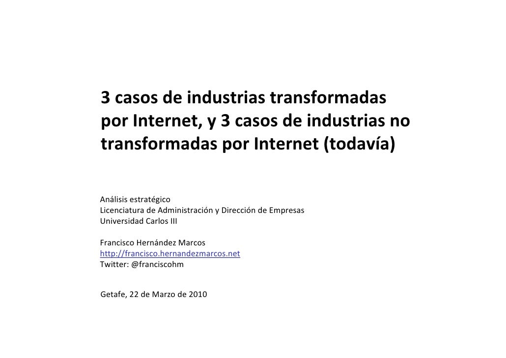 3 casos de industrias transformadas por Internet, y 3 casos de industrias no transformadas por Internet (todavía)