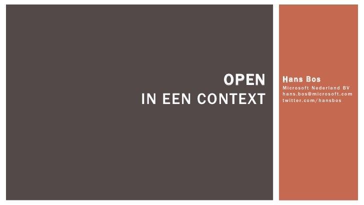 Hans Bos<br />Microsoft Nederland BVhans.bos@microsoft.comtwitter.com/hansbos<br />OPENIn een Context<br />