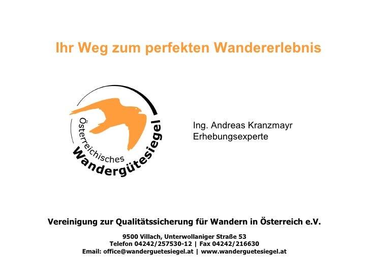 Ihr Weg zum perfekten Wandererlebnis Vereinigung zur Qualitätssicherung für Wandern in Österreich e.V. 9500 Villach, Unter...