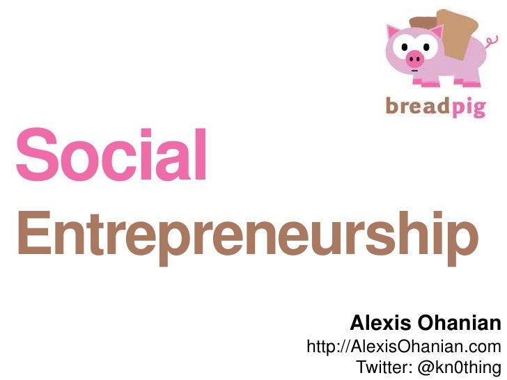 SocialEntrepreneurship <br />Alexis Ohanian<br />http://AlexisOhanian.com<br />Twitter: @kn0thing<br />