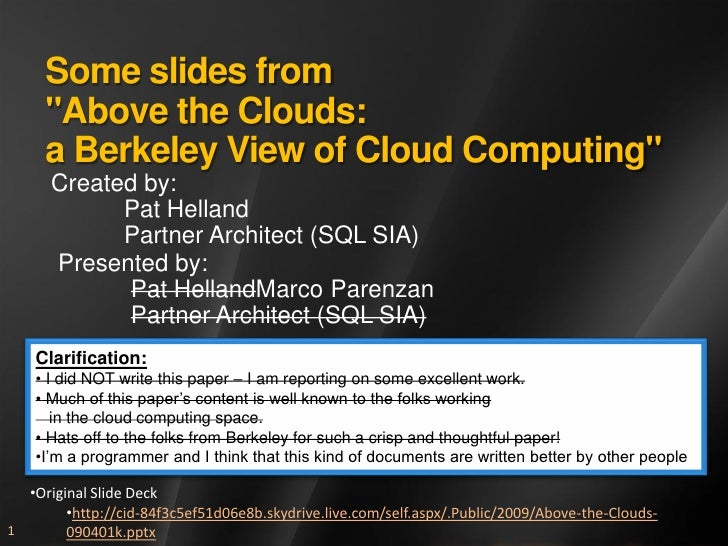 """Some slides from      """"Above the Clouds:      a Berkeley View of Cloud Computing""""       Created by:             Pat Hellan..."""