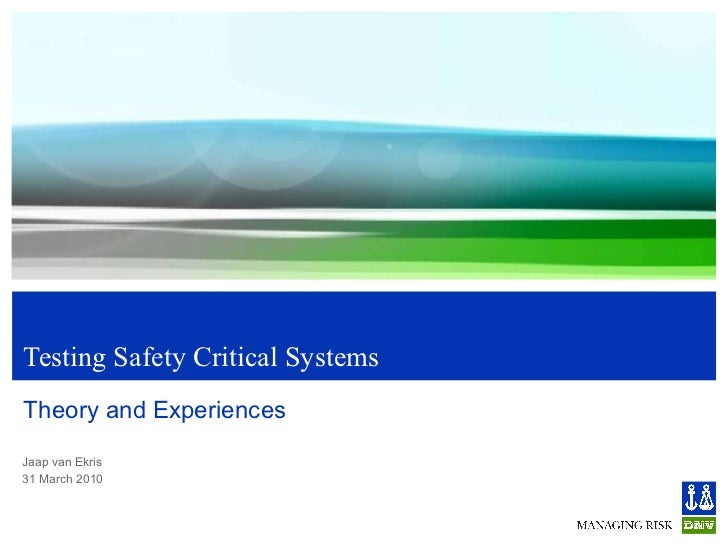 Testing Safety Critical Systems Theory and Experiences <ul><li>31 March 2010 </li></ul><ul><li>Jaap van Ekris </li></ul>