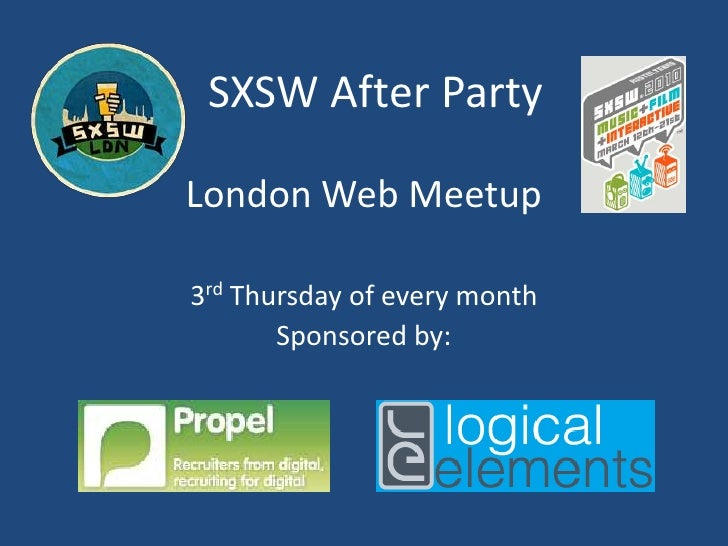 SXSW After Party<br />London Web Meetup<br />3rd Thursday of every month<br />Sponsored by:<br />