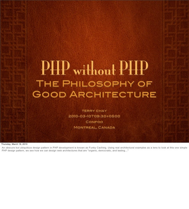 PHP without PHP <ul><li>The Philosophy of Good Architecture </li></ul><ul><li>terry chay </li></ul><ul><li>2010-03-10T09:3...