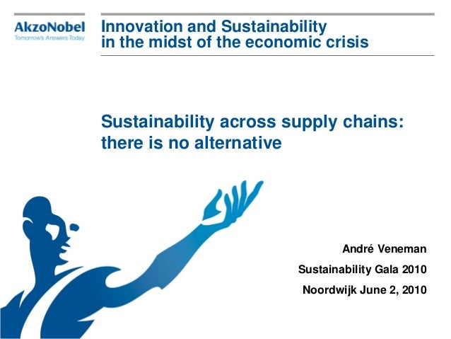 Innovation and Sustainability in the midst of the economic crisis Sustainability across supply chains: there is no alterna...