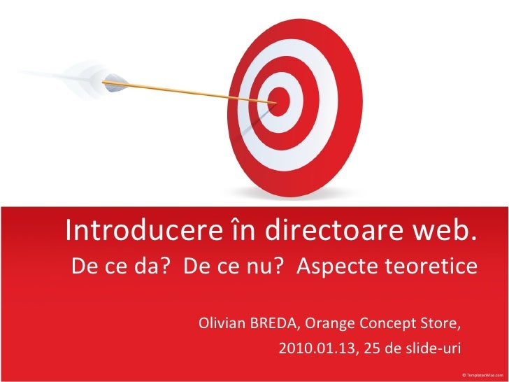 Introducere în directoare web . De ce da?  De ce nu?  Aspecte teoretice Olivian BREDA,   Orange Concept Store, 2010.01.1 3...