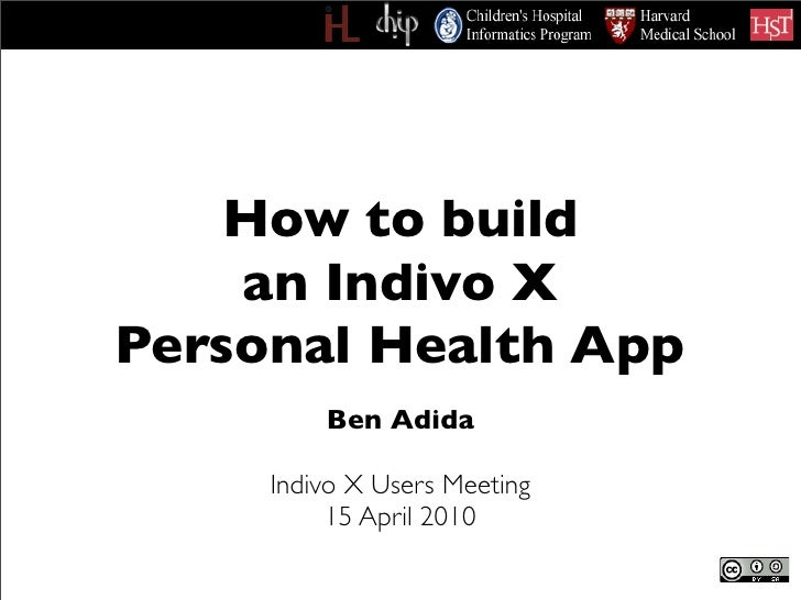 How to build     an Indivo X Personal Health App          Ben Adida       Indivo X Users Meeting           15 April 2010