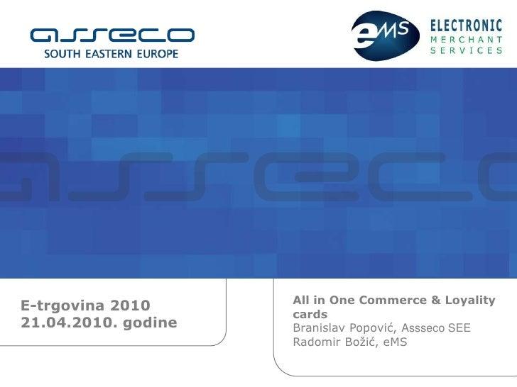 E-trgovina 201021.04.2010. godine<br />All in One Commerce & Loyality cardsBranislav Popović, Assseco SEE RadomirBožić, eM...