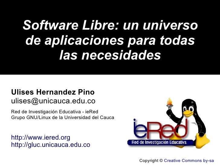 Copyright ©  Creative Commons by-sa Software Libre: un universo de aplicaciones para todas las necesidades Ulises Hernande...