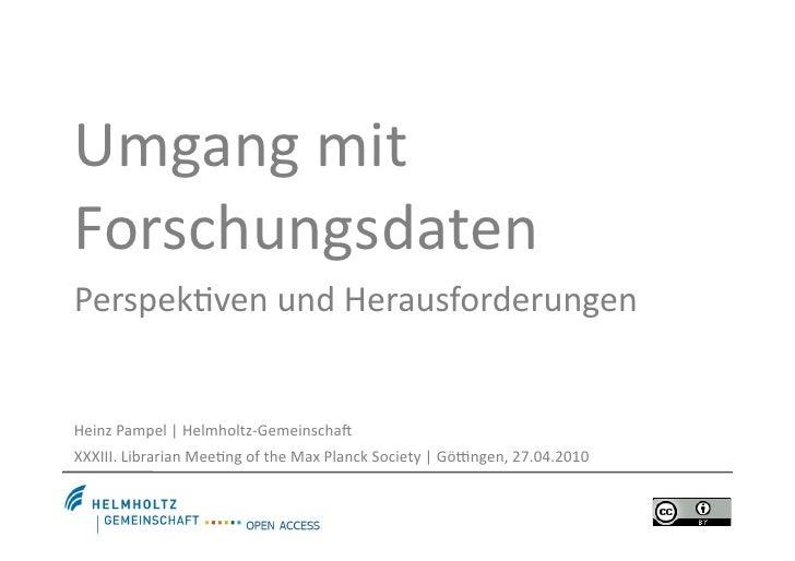 Umgangmit Forschungsdaten Perspek5venundHerausforderungen   HeinzPampel|Helmholtz‐Gemeinscha> XXXIII.Librarian...