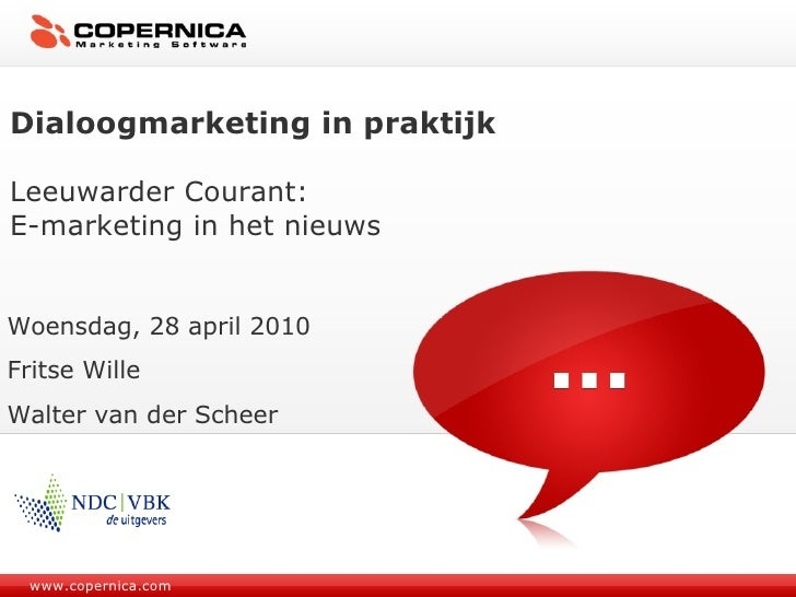 www.copernica.com Dialoogmarketing in praktijk Leeuwarder Courant: E-marketing in het nieuws Woensdag, 28 april 2010 Frits...