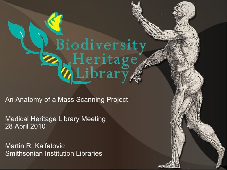 An Anatomy of a Mass Scanning Project  Medical Heritage Library Meeting 28 April 2010  Martin R. Kalfatovic Smithsonian In...