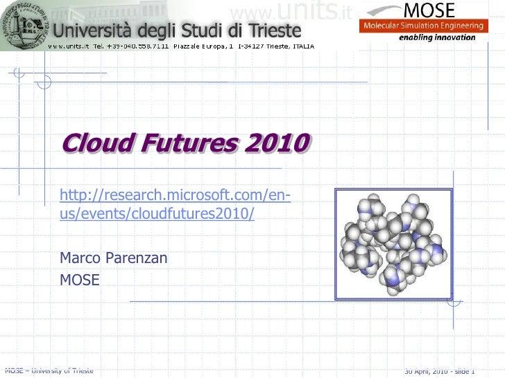Cloud Futures 2010                  http://research.microsoft.com/en-                  us/events/cloudfutures2010/        ...